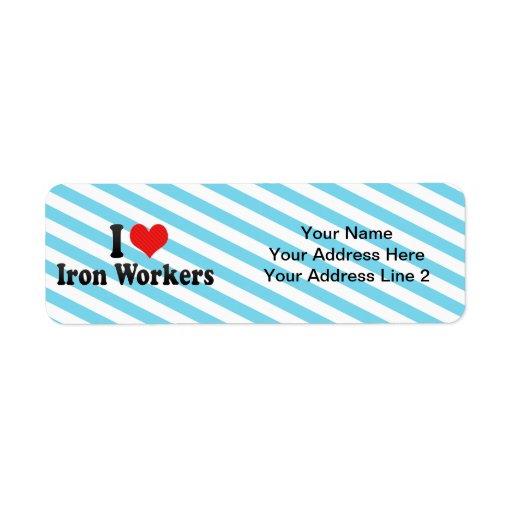 Amo a trabajadores del hierro etiquetas de remite