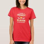 Amo a un jugador de hockey. ¡Él me llama mamá! Playera