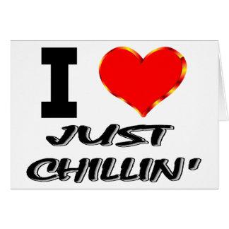 Amo apenas Chillin Tarjeta De Felicitación