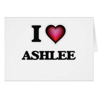Amo Ashlee Tarjeta De Felicitación
