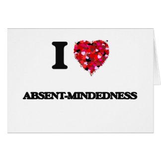 Amo Ausente-Mindedness Tarjeta De Felicitación