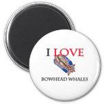 Amo ballenas de Bowhead Imán Para Frigorífico