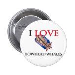 Amo ballenas de Bowhead Pins
