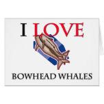 Amo ballenas de Bowhead Tarjeton
