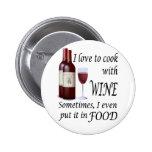 Amo cocinar con el vino - incluso en comida pin redondo 5 cm