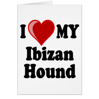 Amo (corazón) mi perro de caza de Ibizan Felicitación
