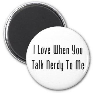 Amo cuando usted habla Nerdy conmigo Imanes Para Frigoríficos