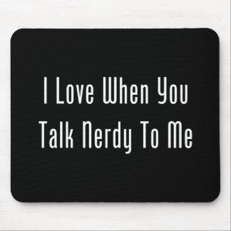 Amo cuando usted habla Nerdy conmigo (la oscuridad Alfombrilla De Ratones