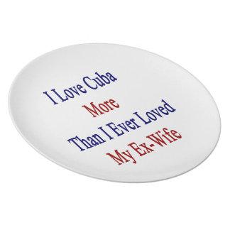 Amo Cuba más que amé nunca a mi ex esposa Plato De Cena