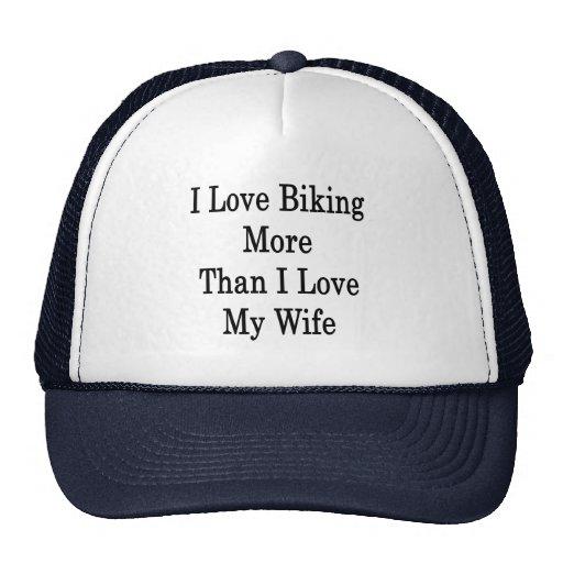 Amo el Biking más que amor de I de mi esposa Gorro De Camionero