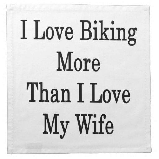 Amo el Biking más que amor de I de mi esposa Servilleta Imprimida