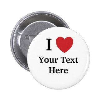 Amo el botón de Personalisable - añada su texto Pin Redondo De 2 Pulgadas