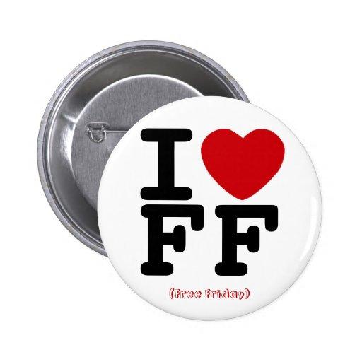 Amo el botón libre de viernes pin redondo de 2 pulgadas
