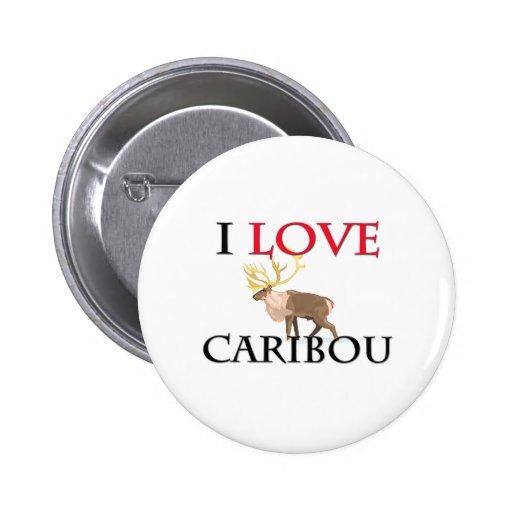 Amo el caribú pin redondo de 2 pulgadas