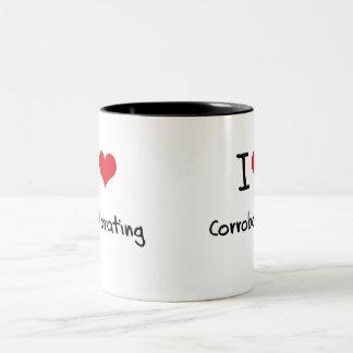 Amo el corroborar taza