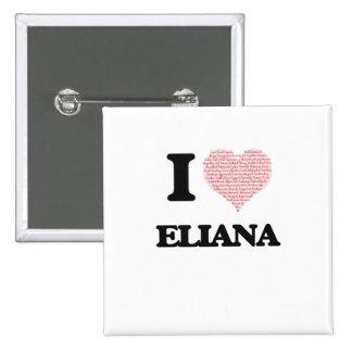 Amo el diseño de Eliana (corazón hecho de Pin Cuadrada 5 Cm