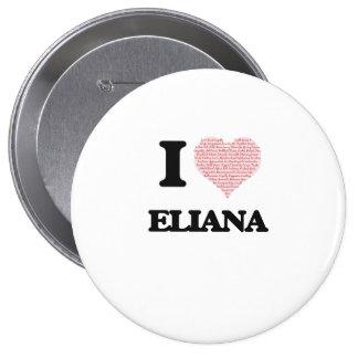 Amo el diseño de Eliana (corazón hecho de Pin Redondo 10 Cm