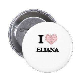 Amo el diseño de Eliana (corazón hecho de Pin Redondo 5 Cm