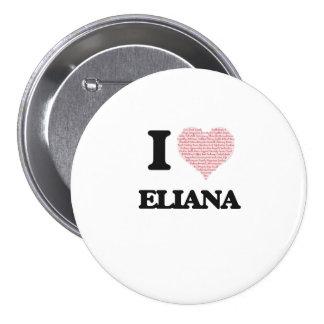 Amo el diseño de Eliana (corazón hecho de Pin Redondo 7 Cm