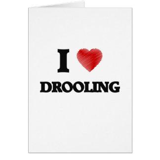 Amo el Drooling Tarjeta De Felicitación