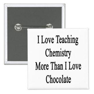 Amo el enseñar de química más que el amor Chocola Pins