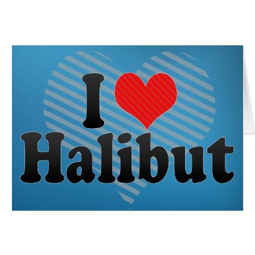 Amo el halibut tarjeta de felicitación