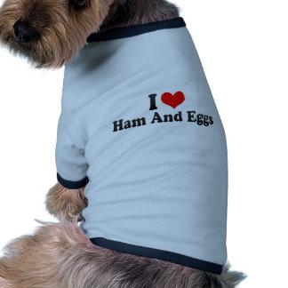 Amo el jamón y los huevos camisetas de perrito