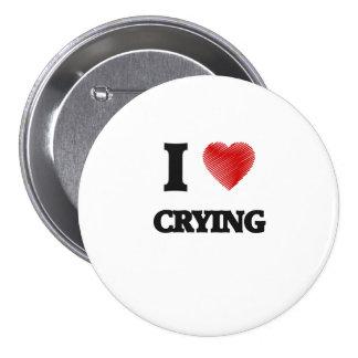Amo el llorar pin redondo de 3 pulgadas