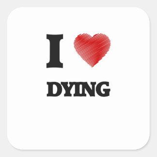 Amo el morir pegatina cuadrada