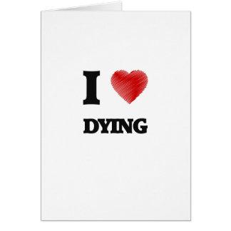 Amo el morir tarjeta de felicitación