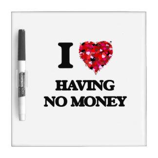 Amo el no tener de ningún dinero pizarra blanca