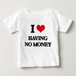 Amo el no tener de ningún dinero playera
