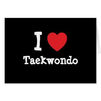 Amo el personalizado del corazón del Taekwondo per Tarjeta De Felicitación