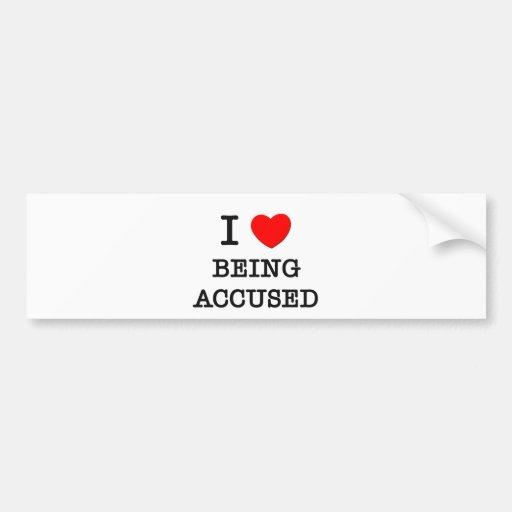 Amo el ser acusado pegatina de parachoque