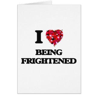 Amo el ser asustado tarjeta de felicitación