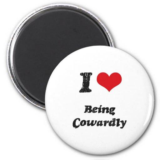 Amo el ser cobarde iman