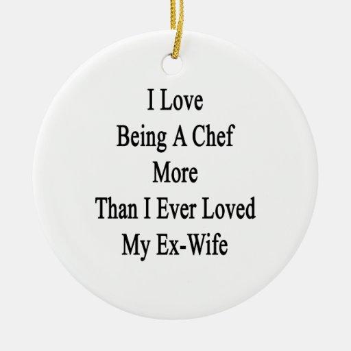 Amo el ser cocinero más que amé nunca mi ex W Adorno Navideño Redondo De Cerámica