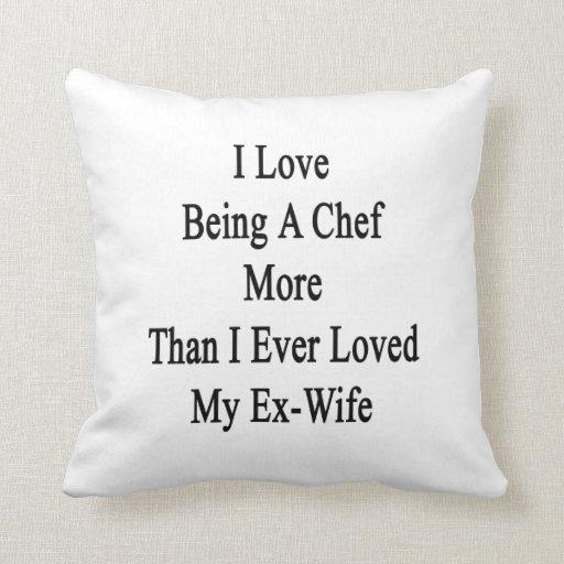 Amo el ser cocinero más que amé nunca mi ex W Cojín