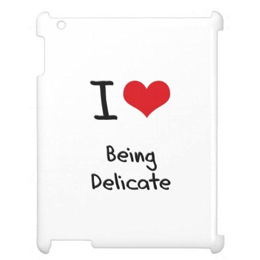 Amo el ser delicado