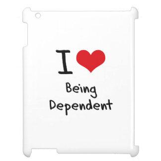 Amo el ser dependiente