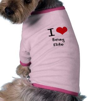 Amo el ser élite camisetas de mascota