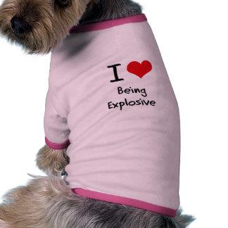 Amo el ser explosivo camisas de mascota