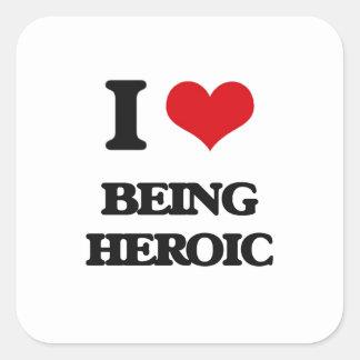Amo el ser heroico calcomanía cuadradase