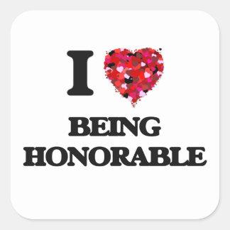 Amo el ser honorable pegatina cuadrada
