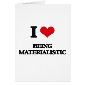 Amo el ser materialista tarjeta de felicitación