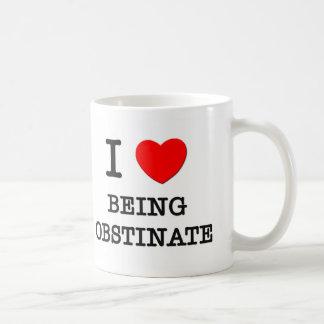 Amo el ser obstinado taza