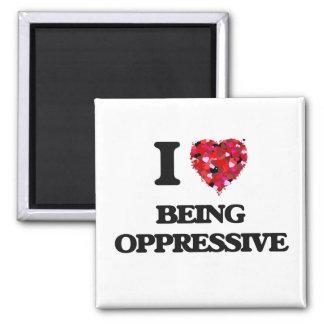 Amo el ser opresivo imán cuadrado