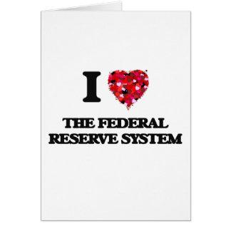 Amo el sistema de Federal Reserve Tarjeta De Felicitación