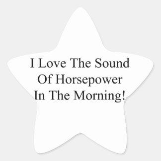 Amo el sonido de caballos de fuerza por la mañana pegatina en forma de estrella