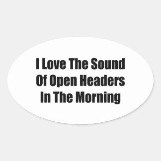 Amo el sonido de jefes abiertos por la mañana pegatina ovalada